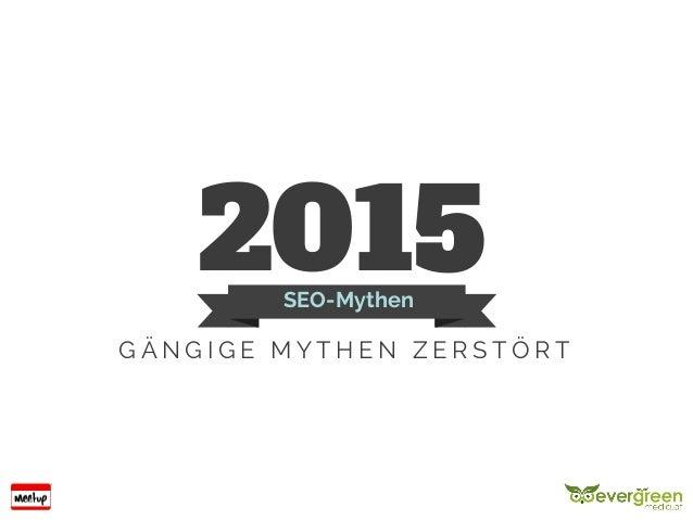 2015SEO-Mythen G Ä N G I G E M Y T H E N Z E R S T Ö R T