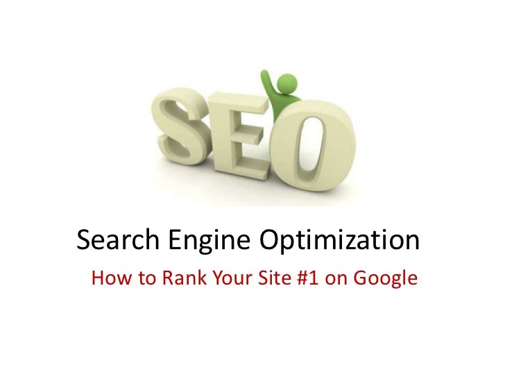 Search Engine Optimization<br />How to Rank Your Site #1 on Google<br />