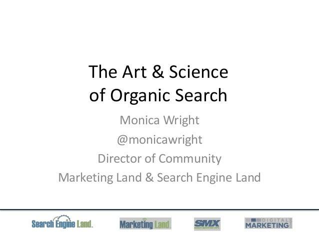 The Art & Scienceof Organic SearchMonica Wright@monicawrightDirector of CommunityMarketing Land & Search Engine Land