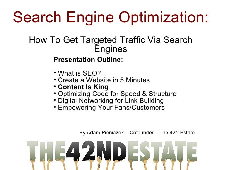 Search Engine Optimization:  How To Get Targeted Traffic Via Search Engines By Adam Pieniazek – Cofounder – The 42 nd  Est...