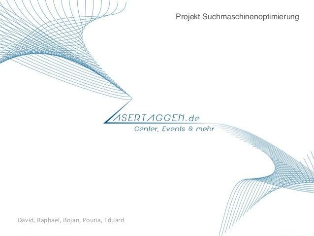 David,  Raphael,  Bojan,  Pouria,  Eduard   Projekt Suchmaschinenoptimierung !