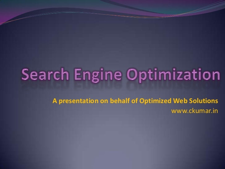 Search Engine Optimization<br />A presentation on behalf of Optimized Web Solutions<br />www.ckumar.in<br />