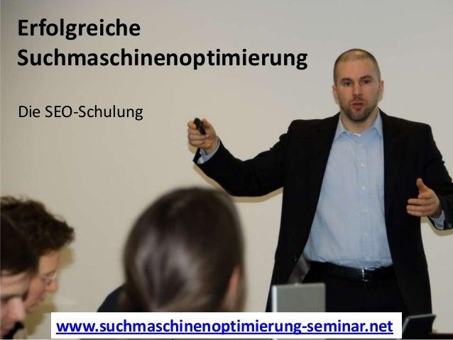 Erfolgreiche Für wen eignet sich dieses SEO-Seminar? Suchmaschinenoptimierung Die SEO-Schulung  www.suchmaschinenoptimieru...