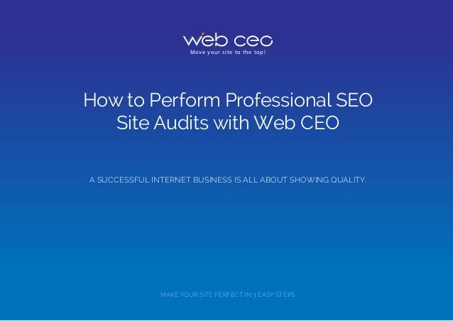 How to Perform Professional SEO Site Audits with Web CEO Move your site to the top! A SUCCESSFUL INTERNET BUSINESS IS ALL ...