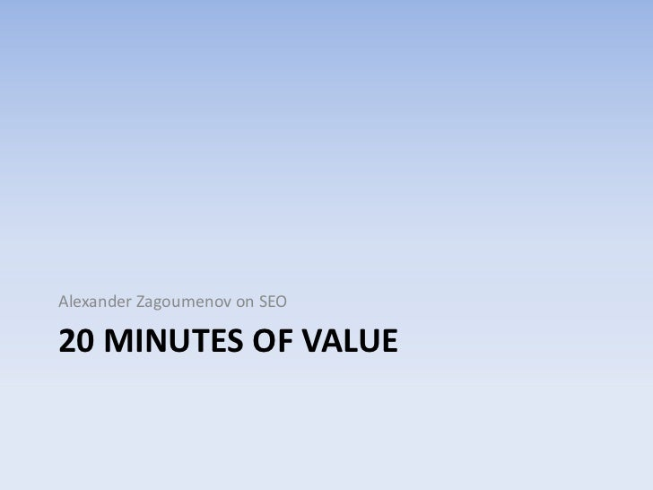 20 minutes of value<br />Alexander Zagoumenov on SEO<br />