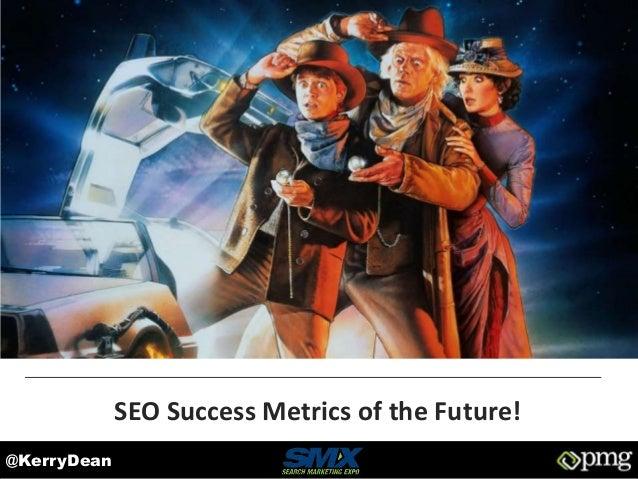 @KerryDean SEO Success Metrics of the Future!