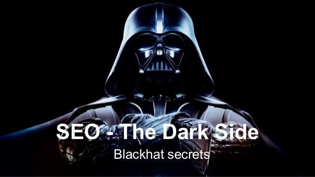 SEO - The Dark Side Blackhat secrets