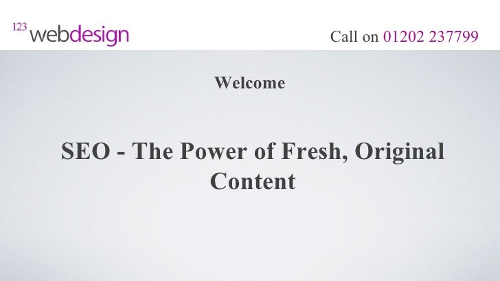 Call on 01202 237799             WelcomeSEO - The Power of Fresh, Original            Content