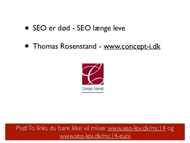 • SEO er død - SEO længe leve  • Thomas Rosenstand - www.concept-i.dk Psst!To links du bare ikke vil misse: www.seo-lex.d...