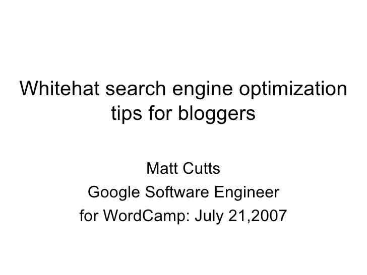 Whitehat search engine optimization tips for bloggers Matt Cutts Google Software Engineer for WordCamp: July 21,2007