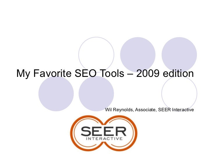 My Favorite SEO Tools – 2009 edition Wil Reynolds, Associate, SEER Interactive