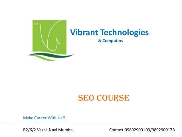 Vibrant Technologies & Computers seo COURSE Make Career With Us!! B2/6/2 Vashi ,Navi Mumbai, Contact:09892900103/9892900173