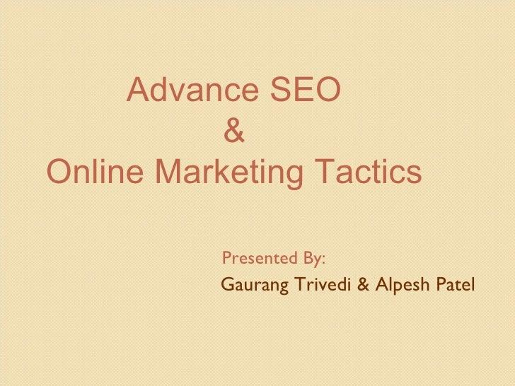 Presented By:    Gaurang Trivedi & Alpesh Patel Advance SEO  &  Online Marketing Tactics
