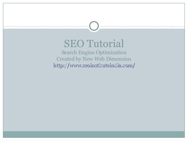 SEO Tutorial    Search Engine Optimization Created by New Web Dimensionhttp://www.seoinstituteindia.com/