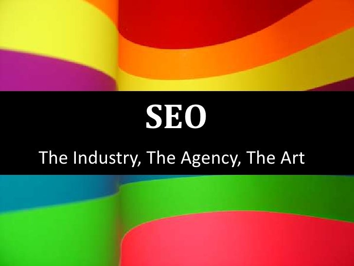SEO - The Industry, The Agency, The Art