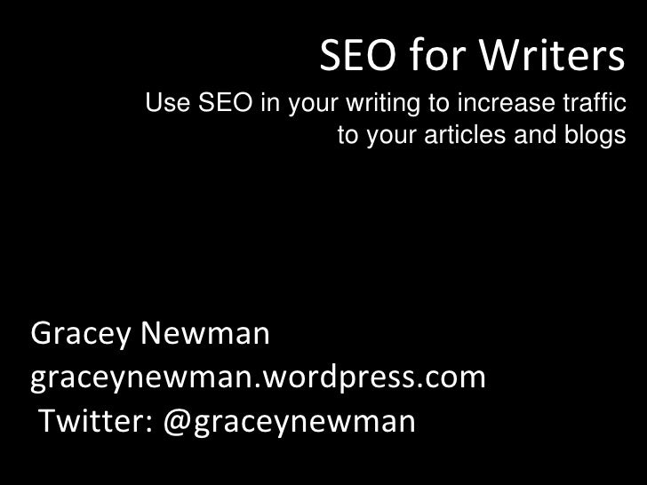 SEO for Writers<br />Use SEO in your writing to increase traffic to your articles and blogs<br />Gracey Newman<br />gracey...