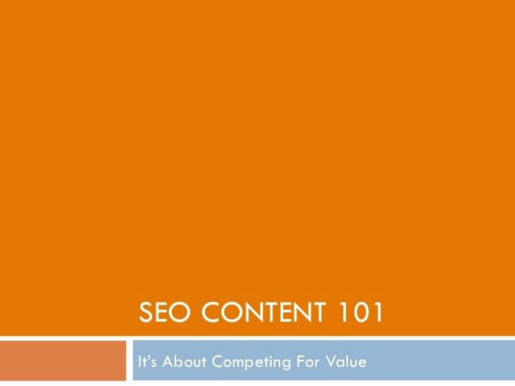 SEO CONTENT 101It's About Competing For Value