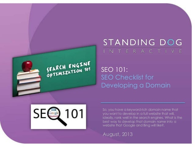 SEO 101: SEO Checklist for Developing a Domain So, you have a keyword rich domain name that you want to develop in a full ...