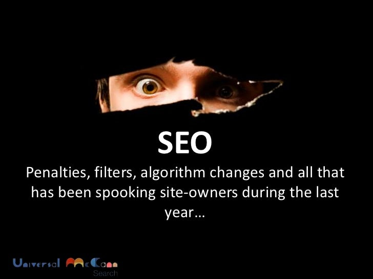 SEOPenalties, filters, algorithm changes and all that has been spooking site-owners during the last                       ...