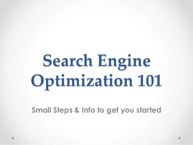 Search Engine Optimization 101 Small Steps & Info to get you started