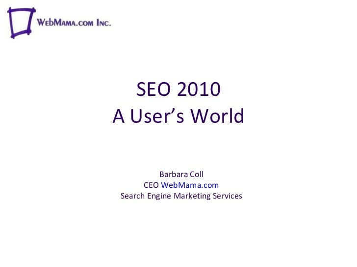 SEO 2010 A User's World Barbara Coll CEO  WebMama.com Search Engine Marketing Services