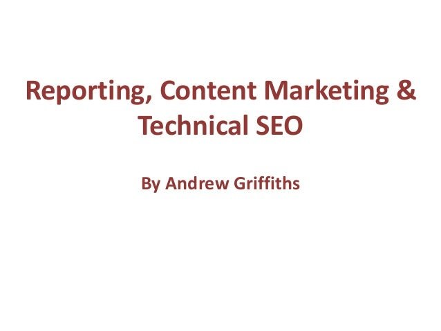 By Andrew Griffiths Reporting, Content Marketing & Technical SEO
