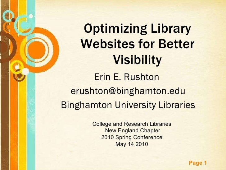 Erin E. Rushton  [email_address] Binghamton University Libraries Optimizing Library Websites for Better Visibility College...