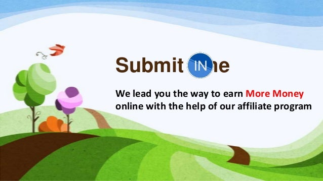 Submit meWe lead you the way to earn More Moneyonline with the help of our affiliate program