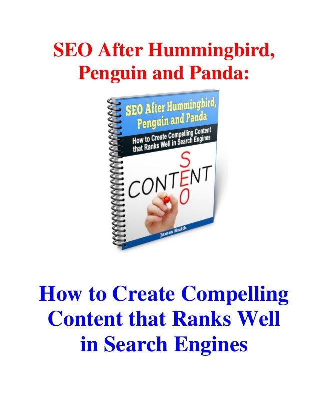 SEO After Hummingbird, Penguin and Panda: How to Create Compelling Content that Ranks Well in Search Engines