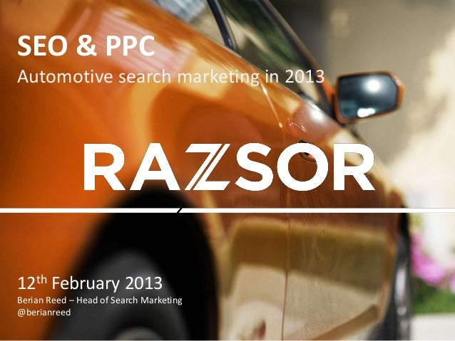 SEO & PPCAutomotive search marketing in 201312th February 2013Berian Reed – Head of Search Marketing@berianreed
