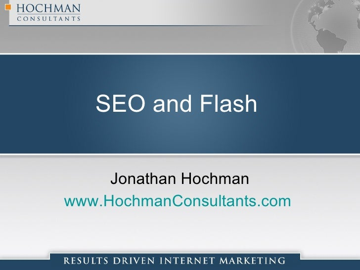 SEO and Flash        Jonathan Hochman www.HochmanConsultants.com
