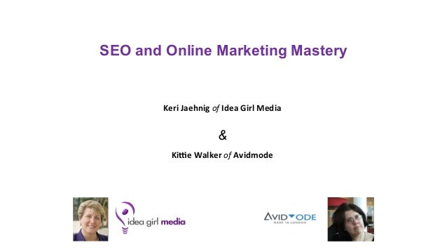 SEO and Online Marketing MasteryKeri Jaehnig of Idea Girl Media &Ki0e Walker of Avidmode