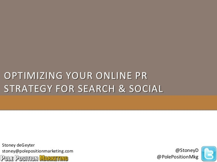 OPTIMIZING YOUR ONLINE PRSTRATEGY FOR SEARCH & SOCIALStoney deGeyterstoney@polepositionmarketing.com         @StoneyD     ...