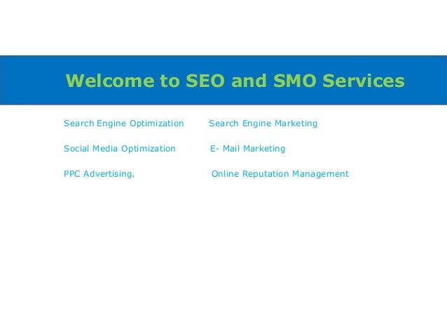Welcome to SEO and SMO ServicesSearch Engine Optimization   Search Engine MarketingSocial Media Optimization    E- Mail Ma...