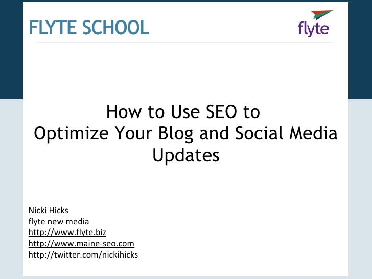 How to Use SEO to  Optimize Your Blog and Social Media Updates Nicki Hicks flyte new media http://www.flyte.biz http://www...
