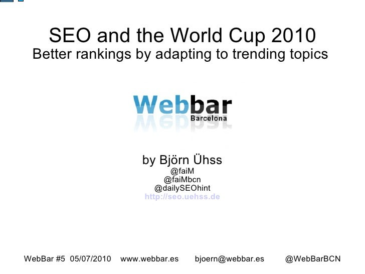 SEO and the World Cup 2010 Better rankings by adapting to trending topics  by Björn Ühss @faiM @faiMbcn @dailySEOhint http...