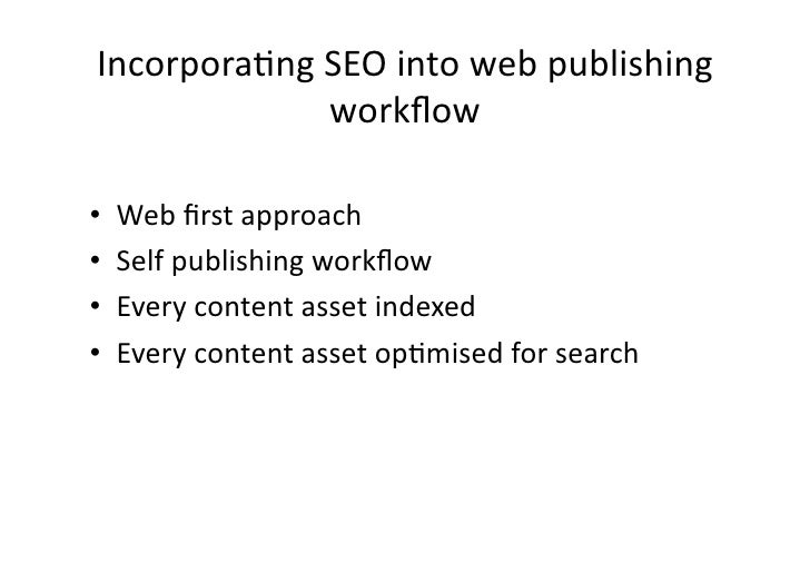Incorpora(ng SEO into web publishing                 workflow •   Web first approach •   Self publishi...