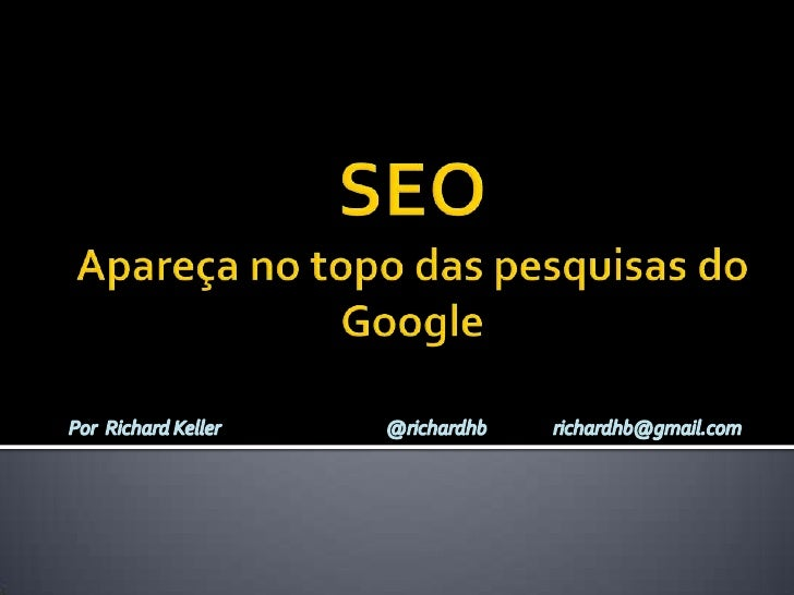 SEO = Search Engine Optimization  Google domina o mercado de pesquisas online  (mais de 95%), seguido de Bing/Yahoo, Ask...