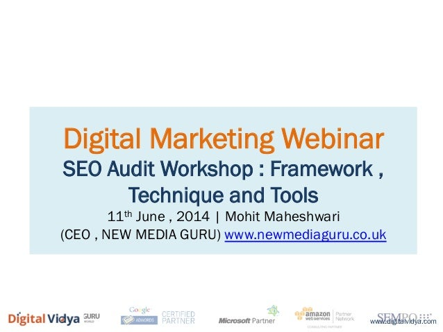 Digital Marketing Webinar SEO Audit Workshop : Framework , Technique and Tools 11th June , 2014 | Mohit Maheshwari (CEO , ...