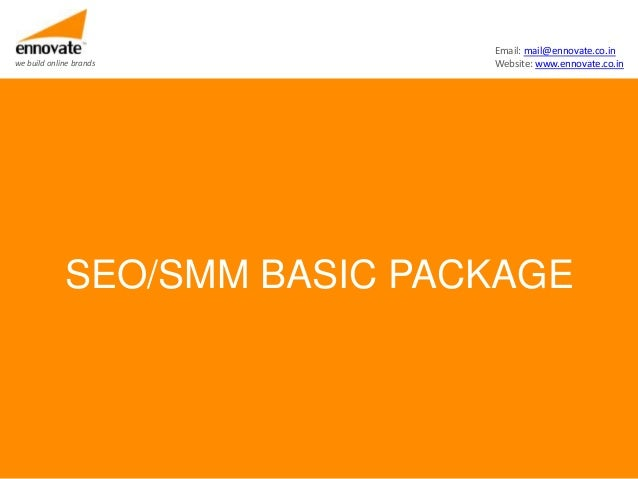 Email: mail@ennovate.co.inwe build online brands        Website: www.ennovate.co.in             SEO/SMM BASIC PACKAGE
