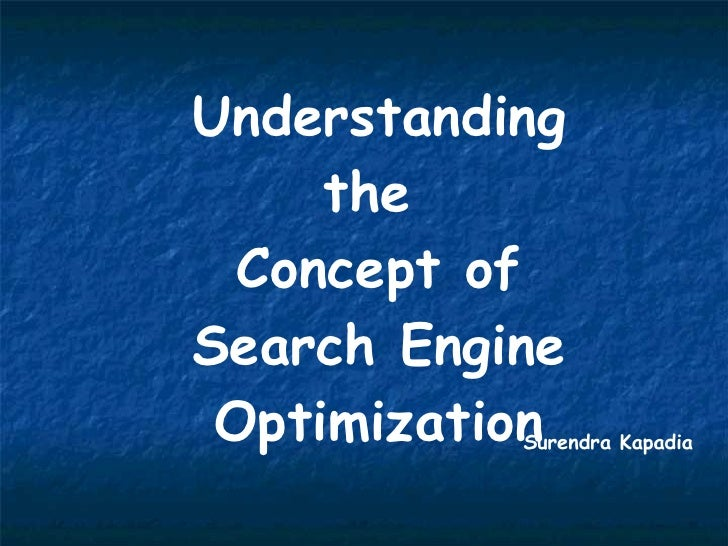Understanding the  Concept of Search Engine Optimization Surendra Kapadia