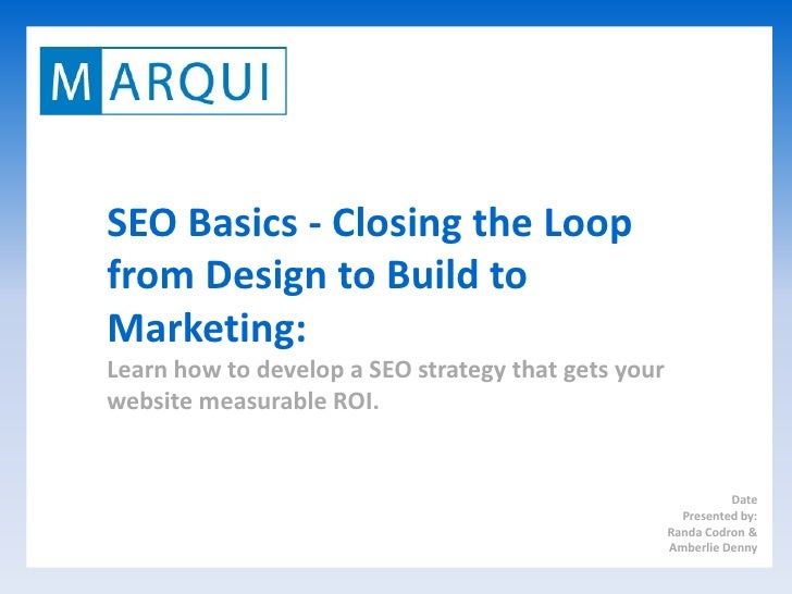SEO Basics - Closing the Loop from Design to Build to Marketing: Learn how to develop a SEO strategy that gets your websit...