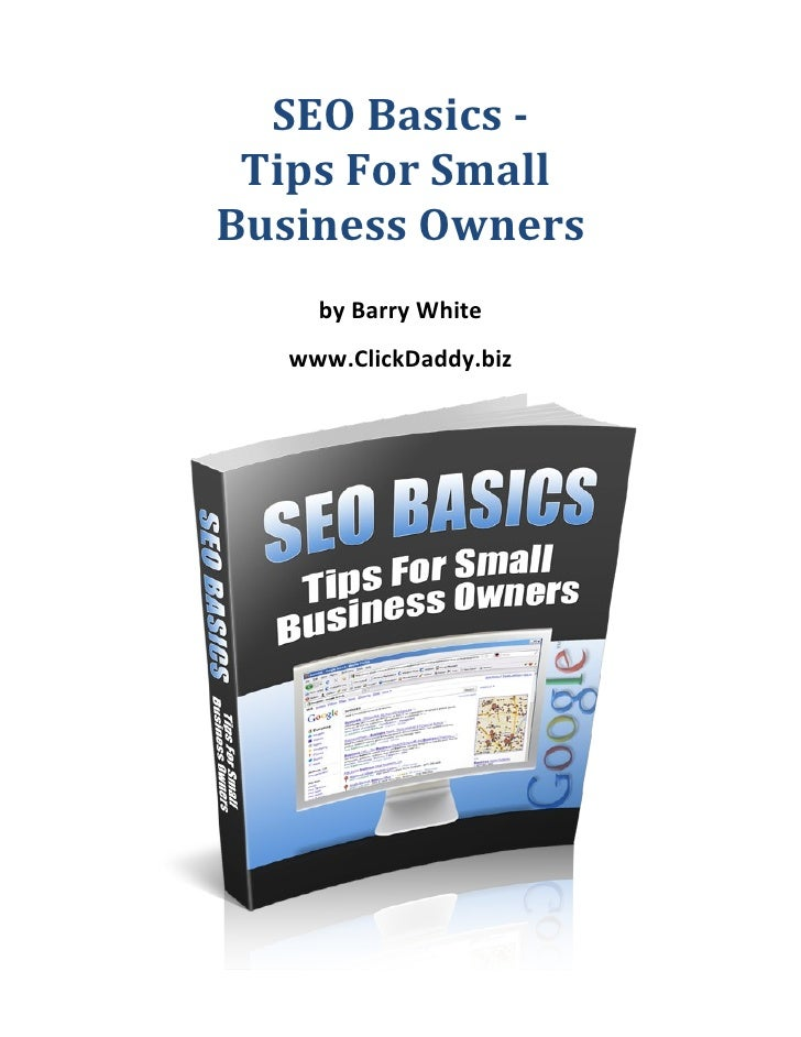 SEO Basics - Tips For SmallBusiness Owners    by Barry White  www.ClickDaddy.biz