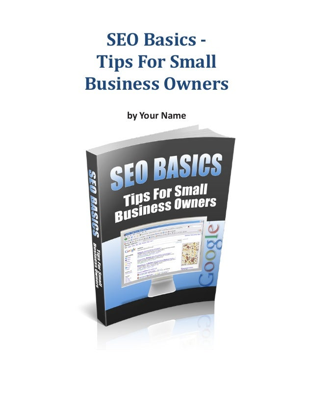 SEO Basics - Tips For SmallBusiness Owners    by Your Name