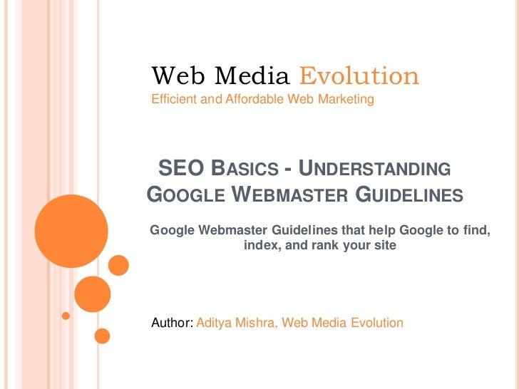 Web Media EvolutionEfficient and Affordable Web Marketing SEO BASICS - UNDERSTANDINGGOOGLE WEBMASTER GUIDELINESGoogle Webm...