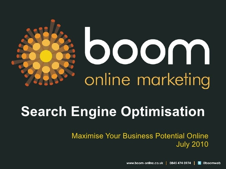 Search Engine Optimisation Maximise Your Business Potential Online July 2010
