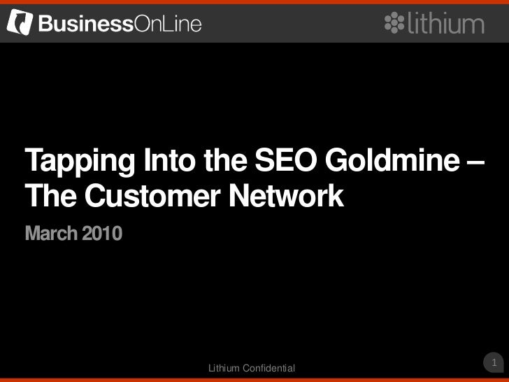 Tapping Into the SEO Goldmine –The Customer NetworkMarch 2010             Lithium Confidential                            ...