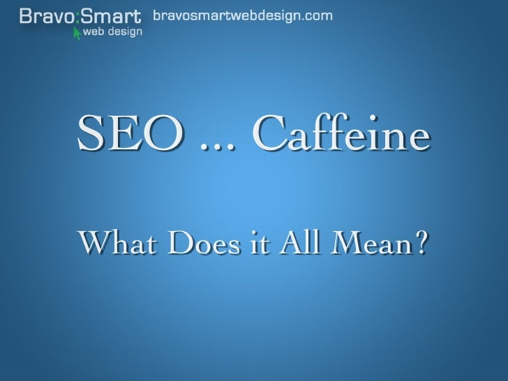 Seo, Caffeine, What Does it All Mean?