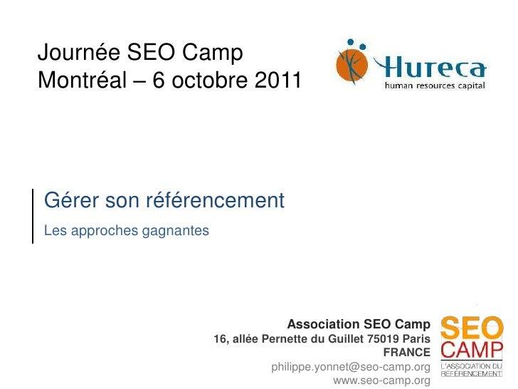 Journée SEO Camp<br />Montréal – 6 octobre 2011<br />Gérer son référencement<br />Les approches gagnantes<br />