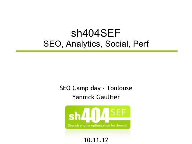 sh404SEFSEO, Analytics, Social, Perf    SEO Camp day - Toulouse        Yannick Gaultier           10.11.12